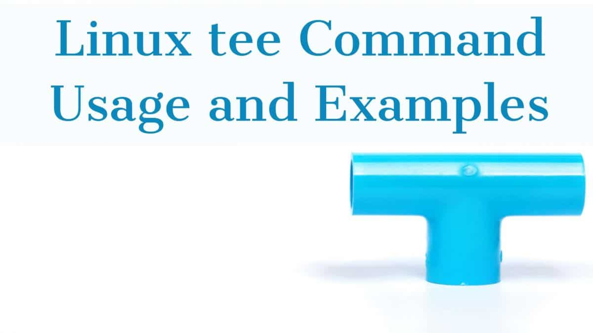 Linux tee Command – Split Output to Screen and a File