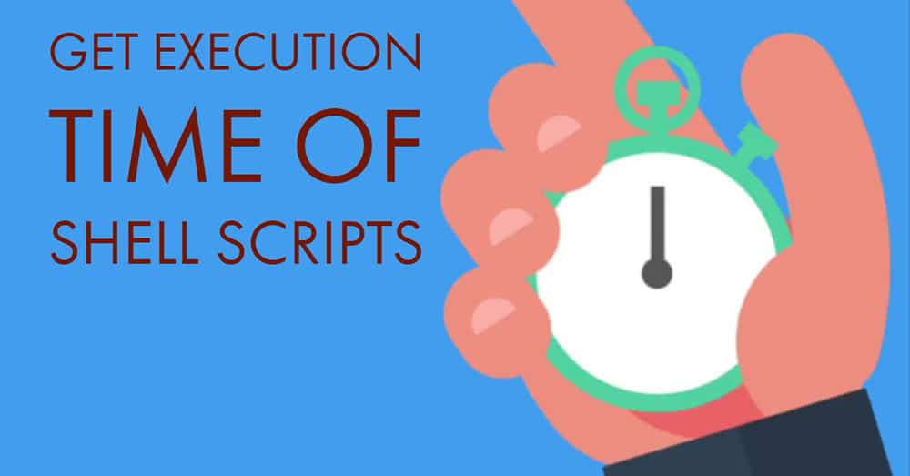 How to Get the Execution Time of Shell Scripts in Linux