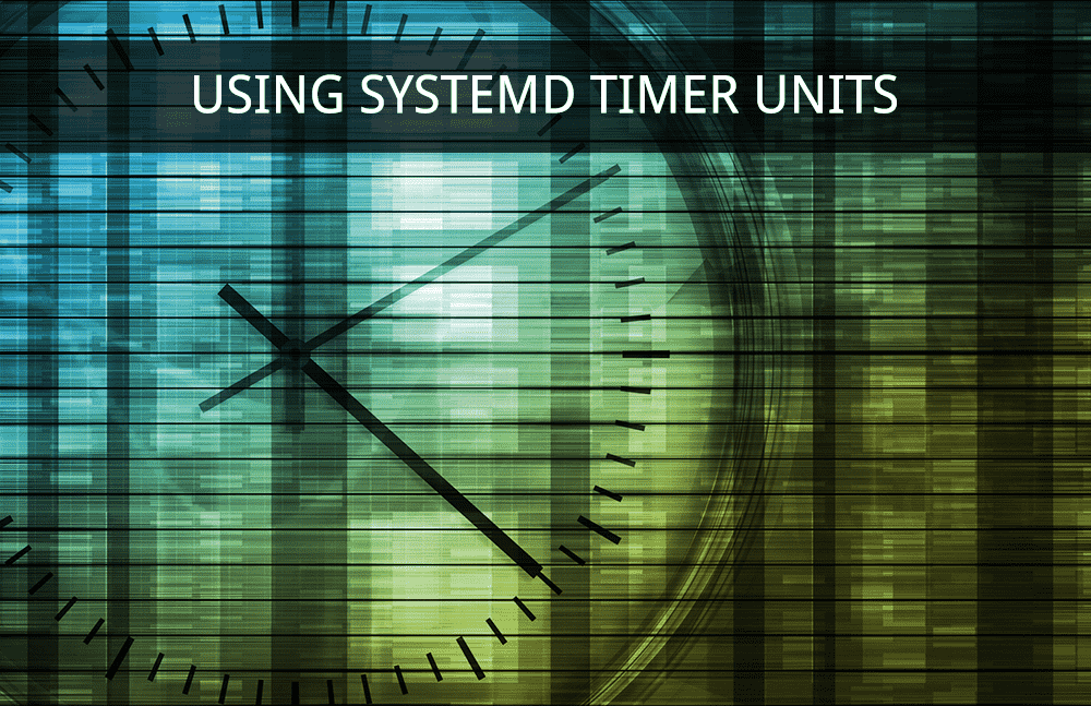 Using systemd Timer Units to Schedule Jobs