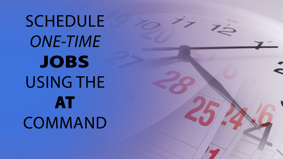at Command – Schedule a One-Time Job