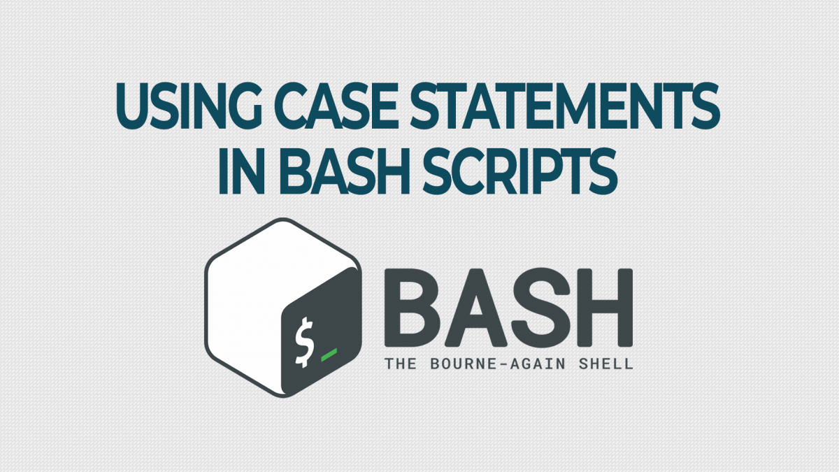 Using the Bash case Statement in Shell Scripting