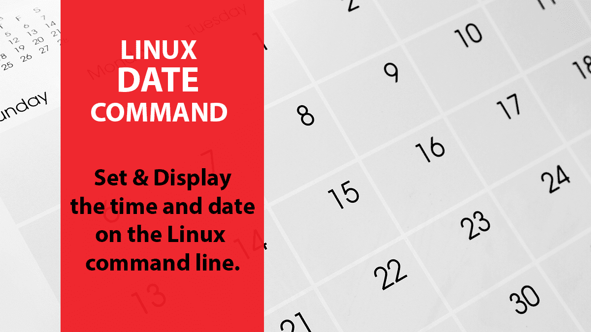 Linux Date Command – Display, Format & Set the Date on Linux