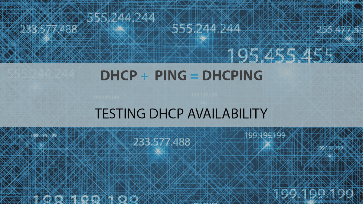 DHCP + PING = DHCPING = Testing DHCP Availability