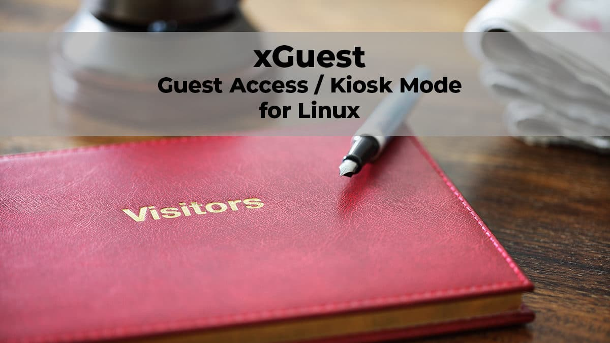 xguest – Guest Access / Kiosk Mode on a Linux System