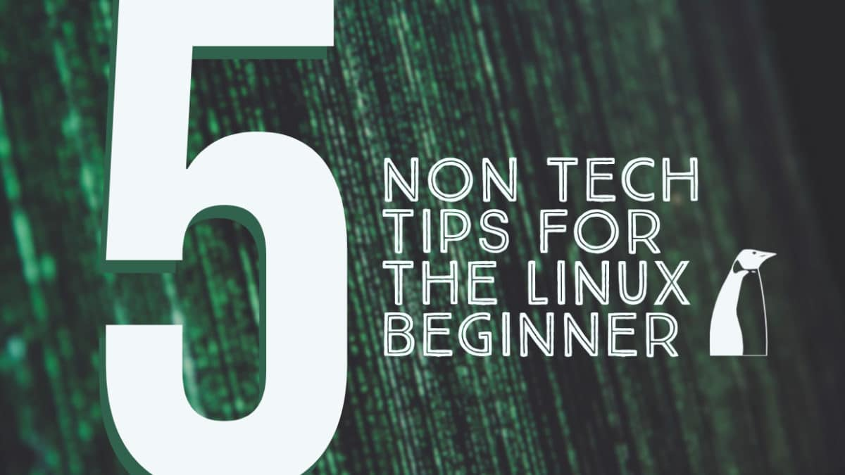 5 Non-Technical Tips for the Linux Beginner
