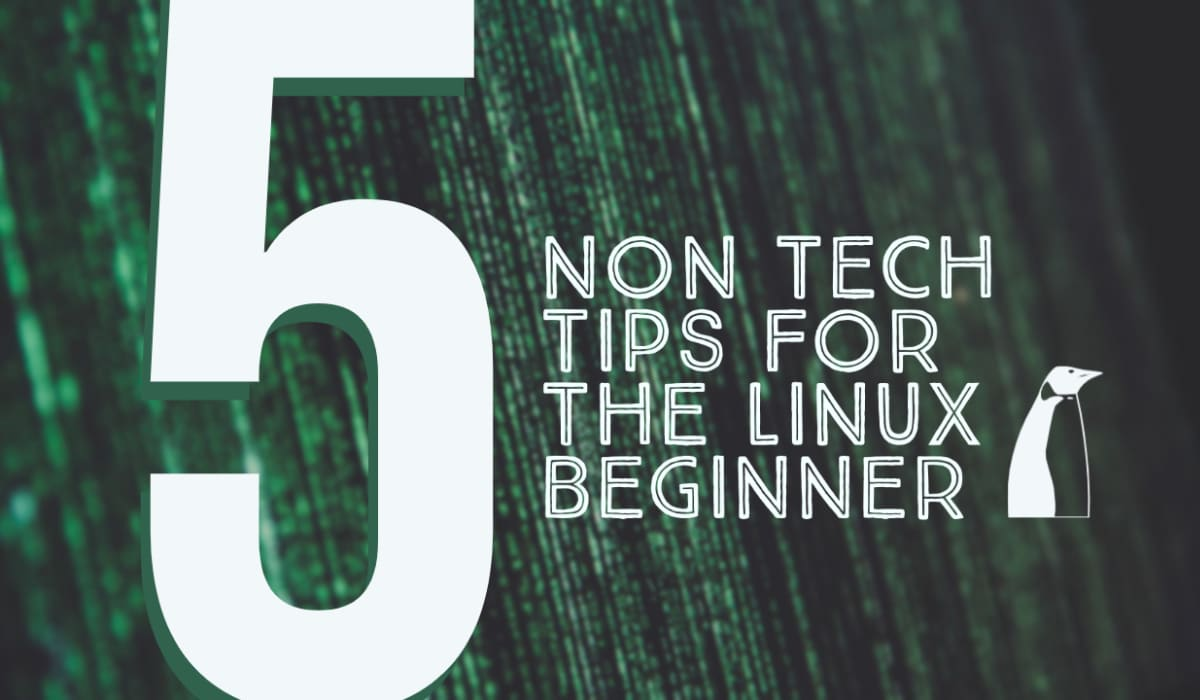 5 Non-Technical Tips for the Linux Beginner