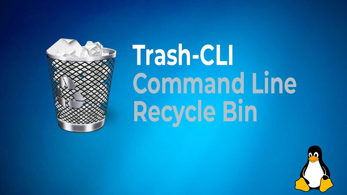 Trash-CLI Command Line Recycle Bin – Never Lose Another File