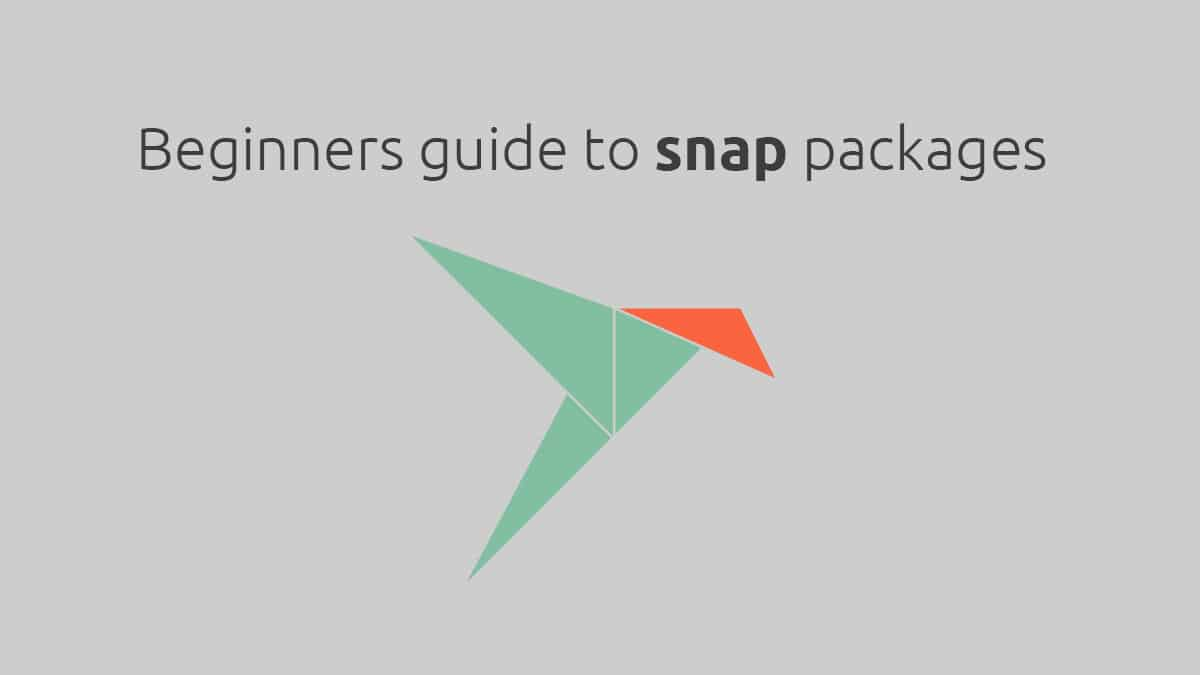 Using Snap Packages in Linux – A Beginners Guide to Snapd