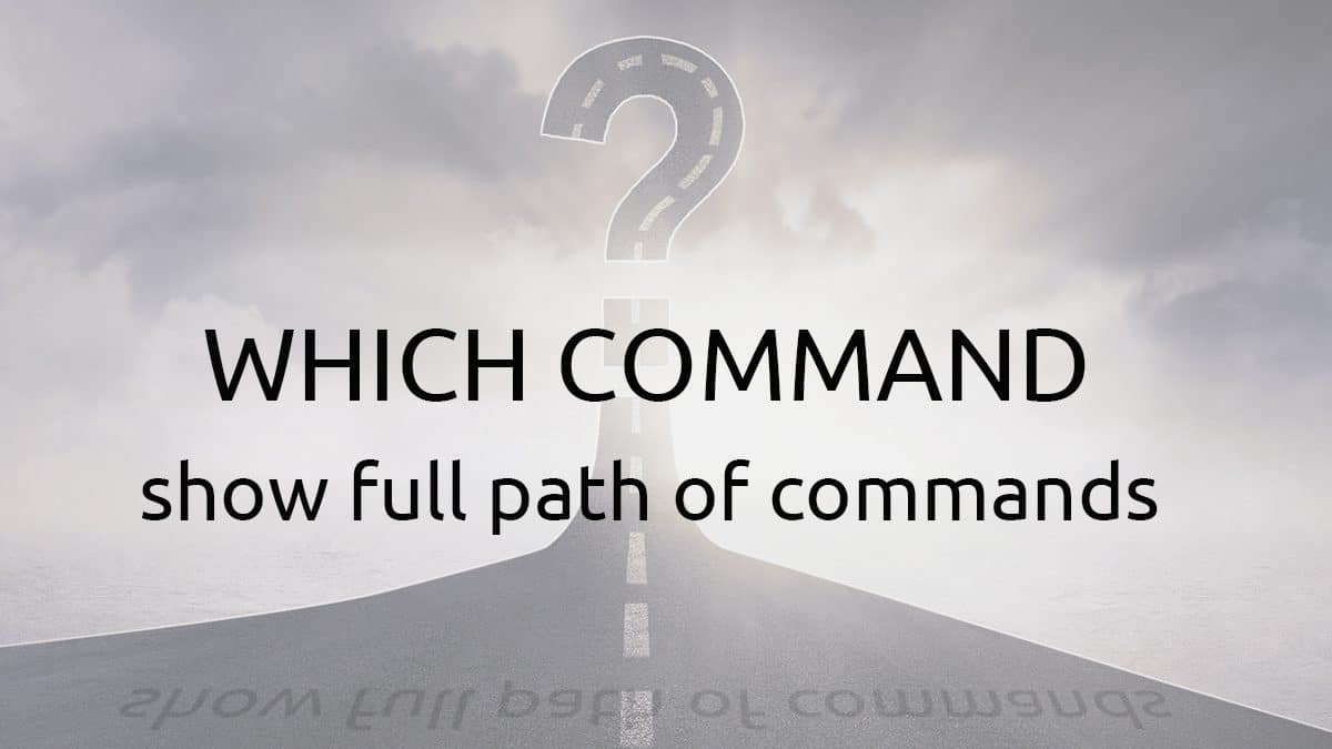 Which Command – Show Full Path of Shell Commands