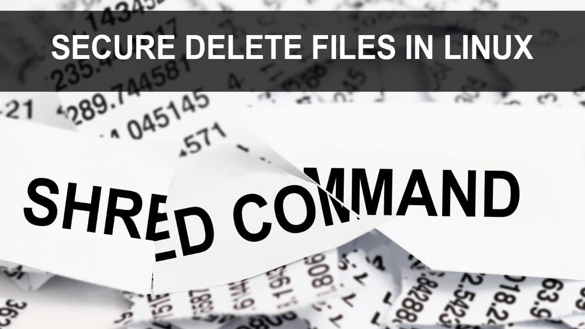 Shred Command – Securely Delete Files in Linux