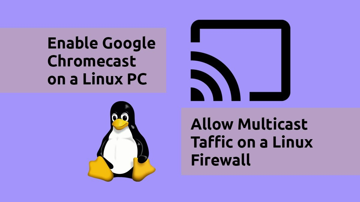 Chromecast From a Linux PC – Allow Multicast on Firewall