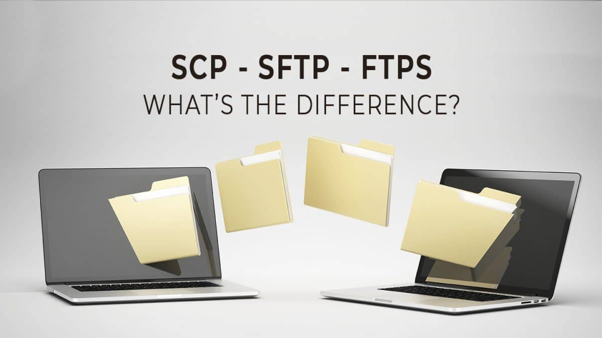 SFTP, FTPS, and SCP – What's the Difference?